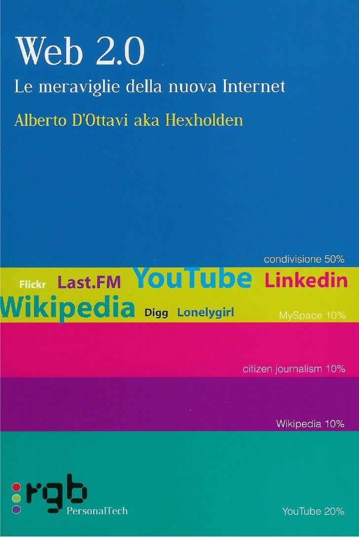 Alberto D'Ottavi aka Hexholden          Web 2.0 Le meraviglie della nuova Internet