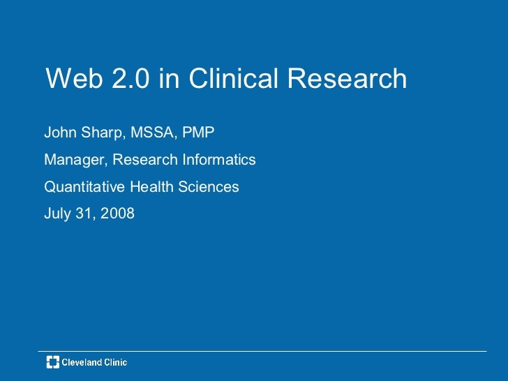 Web 2.0 in Clinical Research <ul><li>John Sharp, MSSA, PMP </li></ul><ul><li>Manager, Research Informatics </li></ul><ul><...