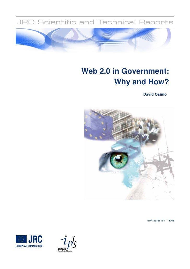 Web 2.0 in Government:          Why and How?                David Osimo                     EUR 23358 EN - 2008