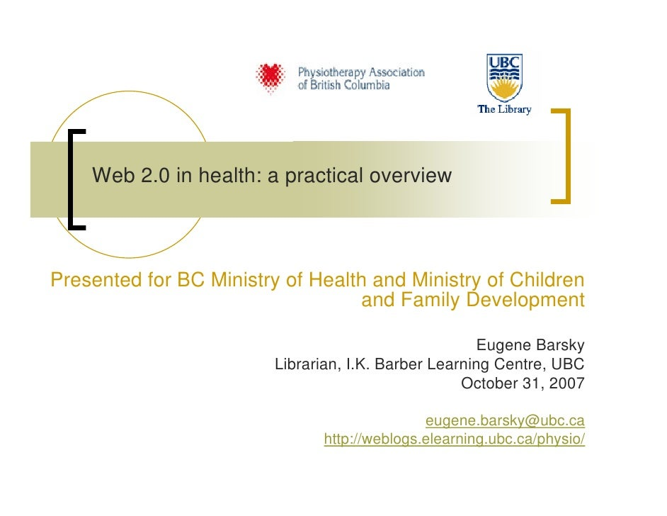 Web 2.0 in health: a practical overview    Presented for BC Ministry of Health and Ministry of Children                   ...