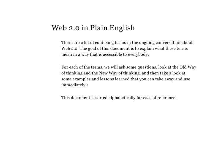 Web 2.0 in Plain English   There are a lot of confusing terms in the ongoing conversation about   Web 2.0. The goal of thi...