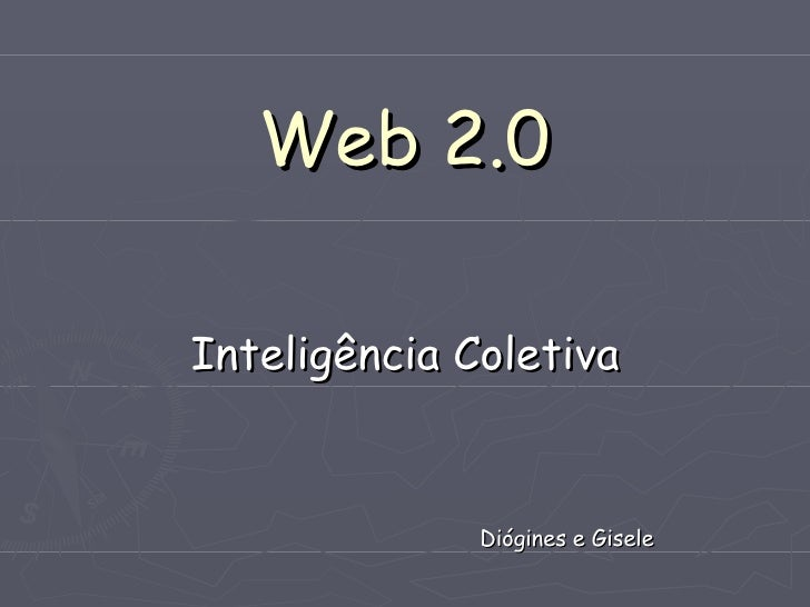 Web 2.0 Inteligência Coletiva Diógines e Gisele