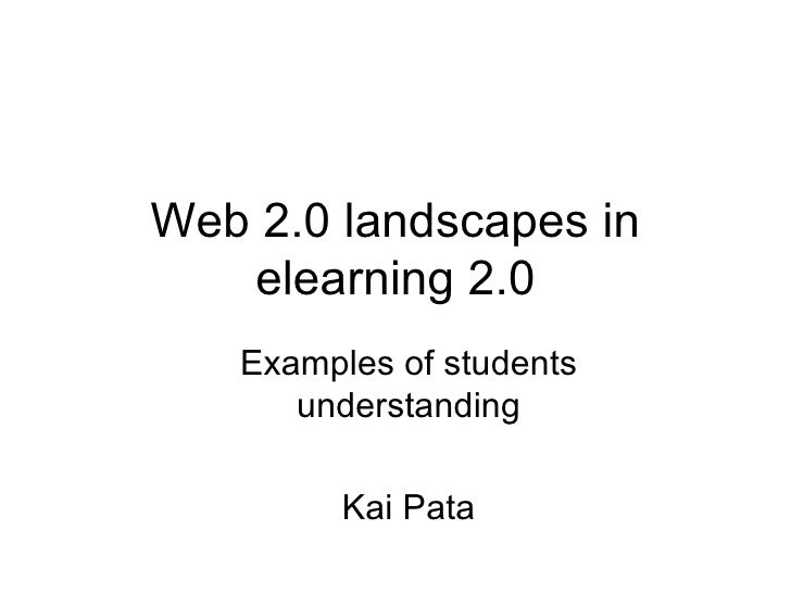 Web 2.0 landscapes in elearning 2.0 Examples of students understanding Kai Pata