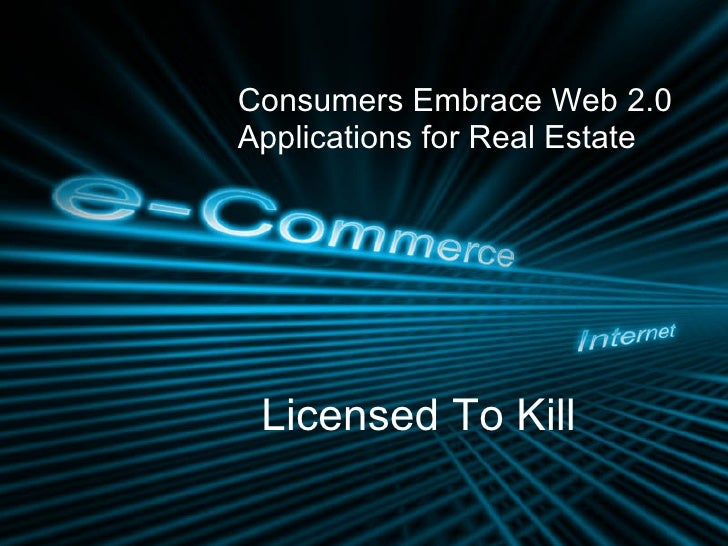Licensed To Kill Consumers Embrace Web 2.0 Applications for Real Estate