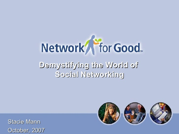 Stacie Mann October, 2007 Demystifying the World of  Social Networking