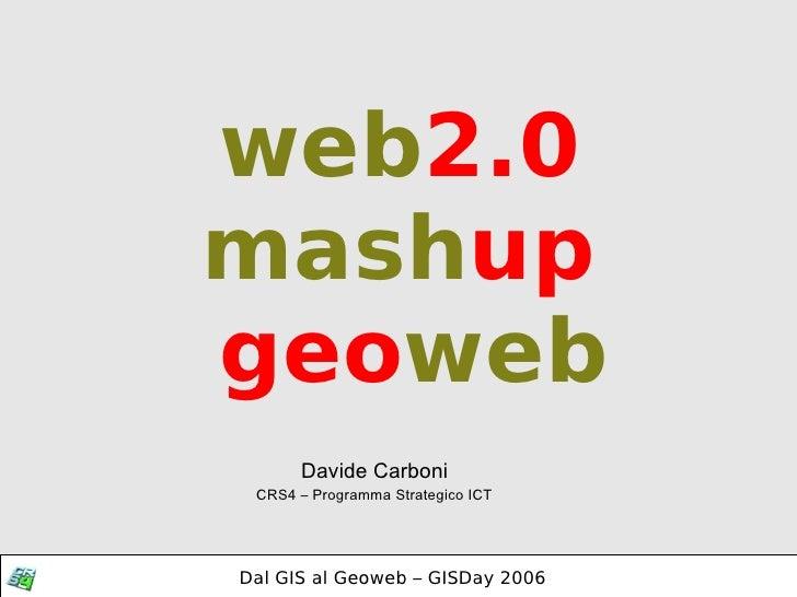 web 2.0 mash up  geo web Davide Carboni CRS4 – Programma Strategico ICT
