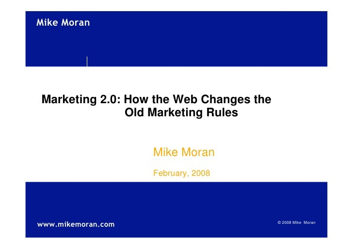 !quot;#$%!&'()     Marketing 2.0: How the Web Changes the                Old Marketing Rules                       Mike Mo...