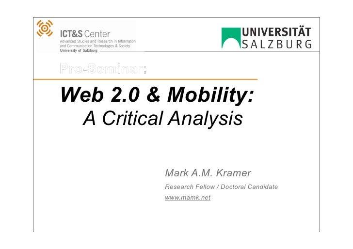 Pro-Seminar:  Web 2.0 & Mobility:    A Critical Analysis                 Mark A.M. Kramer                Research Fellow /...