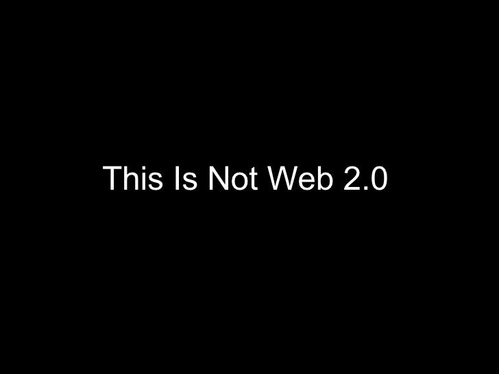 This Is Not Web 2.0