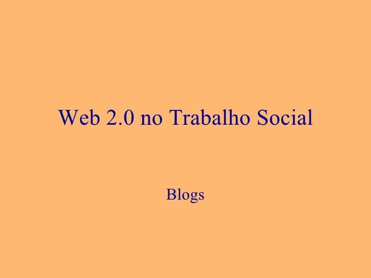 Web 2.0 no Trabalho Social Blogs