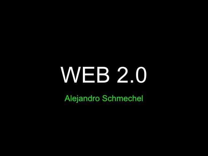 WEB 2.0 Alejandro Schmechel