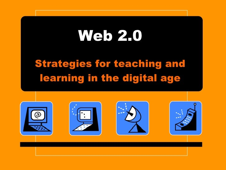 Web 2.0 Strategies for teaching and learning in the digital age