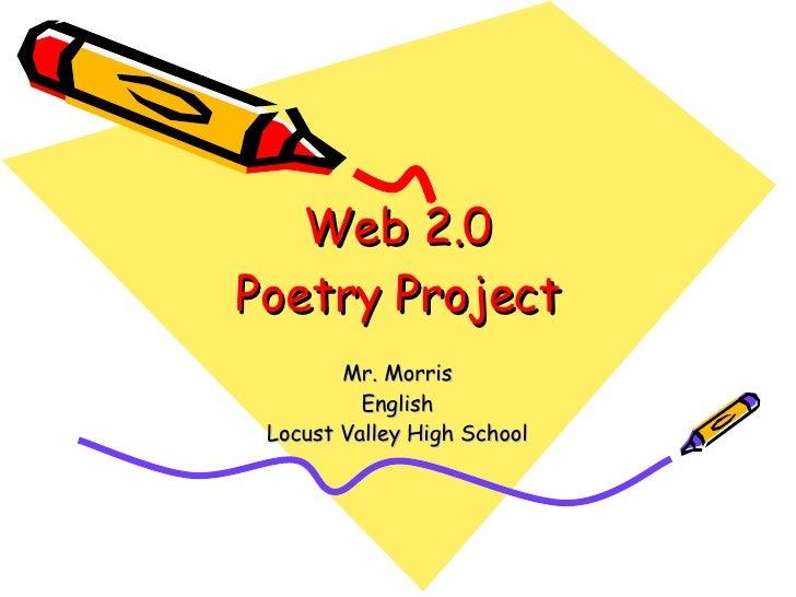 Web 2.0 Poetry Project Mr. Morris English Locust Valley High School