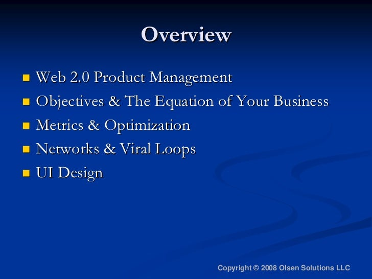 Overview Web 2.0 Product Management Objectives  The Equation of Your Business Metrics  Optimization Networks  Viral Loops ...