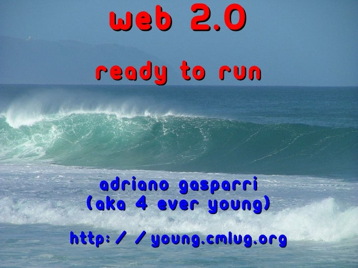 web 2.0   ready to run      Adriano Gasparri  (aka 4 EveR YounG) http://young.cmlug.org