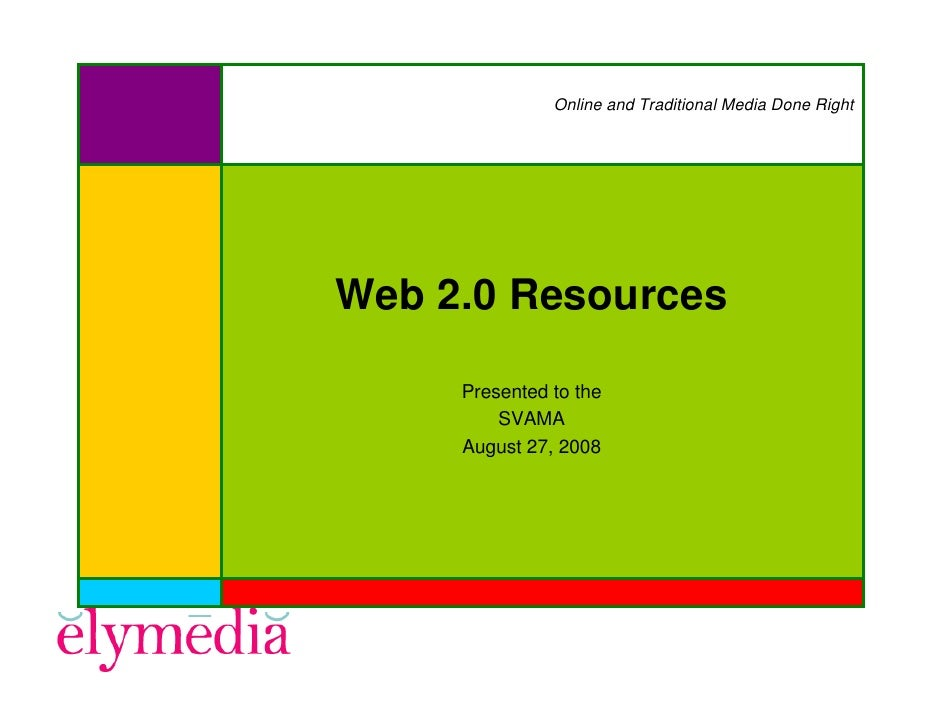 Online and Traditional Media Done Right     Web 2.0 Resources       Presented to the          SVAMA      August 27, 2008