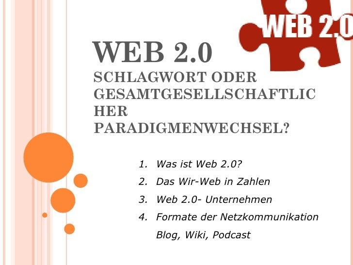 WEB 2.0 SCHLAGWORT ODER GESAMTGESELLSCHAFTLICHER PARADIGMENWECHSEL? <ul><li>Was ist Web 2.0? </li></ul><ul><li>Das Wir-Web...