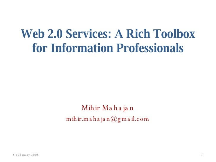 Web 2.0 Services: A Rich Toolbox for Information Professionals <ul><li>Mihir Mahajan </li></ul><ul><li>[email_address] </l...