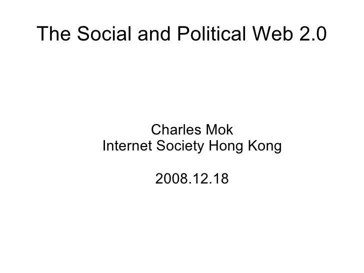 The Social and Political Web 2.0 <ul><ul><li>Charles Mok </li></ul></ul><ul><ul><li>Internet Society Hong Kong </li></ul><...