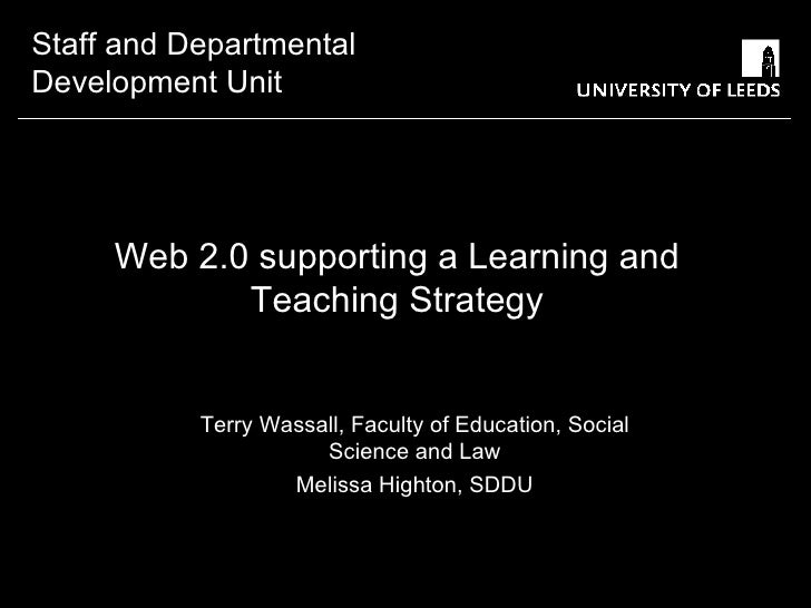 Web 2.0 supporting a Learning and Teaching Strategy Terry Wassall, Faculty of Education, Social Science and Law Melissa Hi...