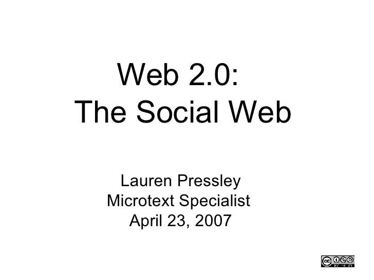Web 2.0:  The Social Web Lauren Pressley Microtext Specialist  April 23, 2007