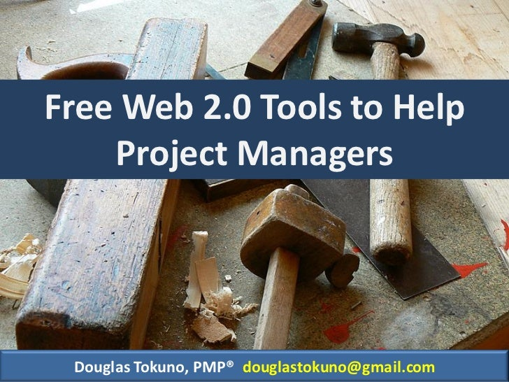 Free Web 2.0 Tools to Help     Project Managers      Douglas Tokuno, PMP® douglastokuno@gmail.com