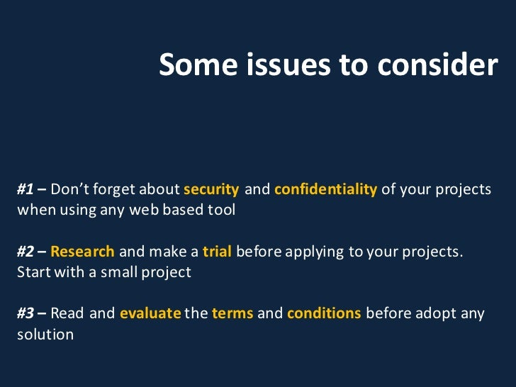 Some issues to consider   #1 – Don't forget about security and confidentiality of your projects when using any web based t...
