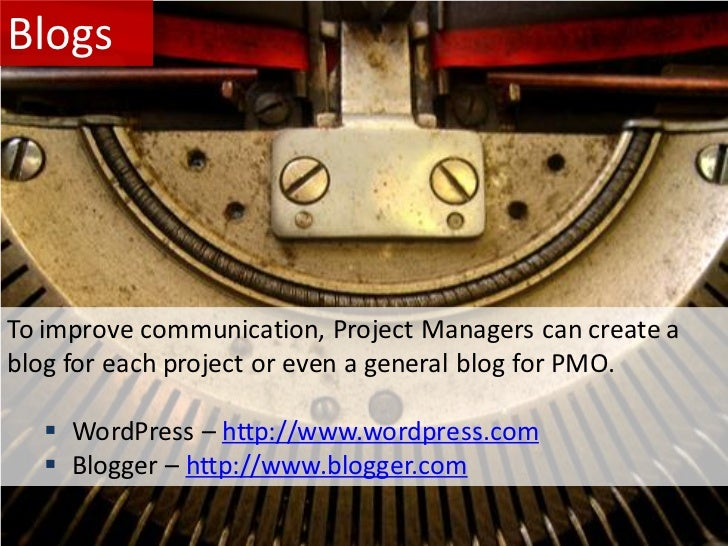 Blogs     To improve communication, Project Managers can create a blog for each project or even a general blog for PMO.   ...