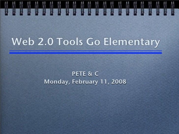 Web 2.0 Tools Go Elementary               PETE & C      Monday, February 11, 2008