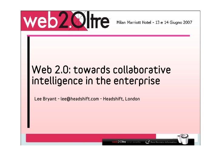 Web 2.0: towards collaborative intelligence in the enterprise Lee Bryant - lee@headshift.com - Headshift, London
