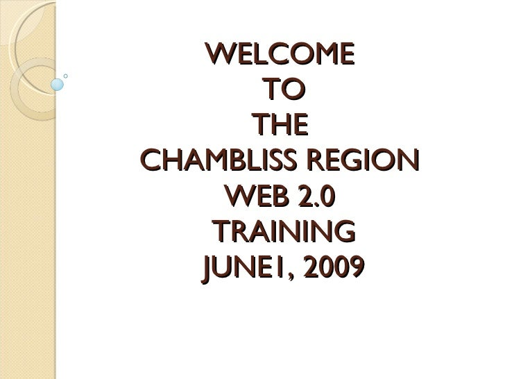 WELCOME  TO THE  CHAMBLISS REGION  WEB 2.0  TRAINING JUNE1, 2009