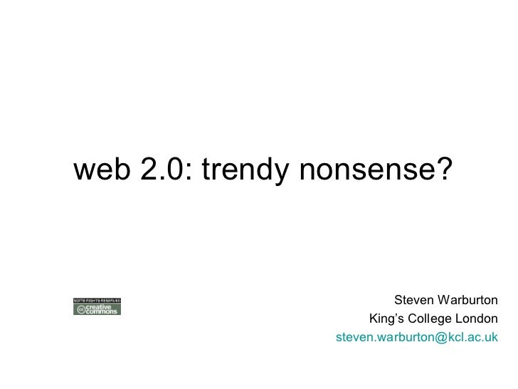 web 2.0: trendy nonsense? <ul><ul><li>Steven Warburton </li></ul></ul><ul><ul><li>King's College London </li></ul></ul><ul...