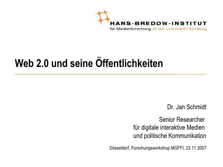 Web 2.0 und seine Öffentlichkeiten <ul><ul><li>Dr. Jan Schmidt </li></ul></ul><ul><ul><li>Senior Researcher  für digitale ...