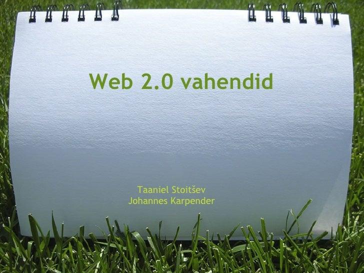 Web 2.0 vahendid Taaniel Stoitšev Johannes Karpender