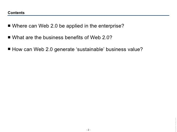 Contents <ul><li>Where can Web 2.0 be applied in the enterprise? </li></ul><ul><li>What are the business benefits of Web 2...
