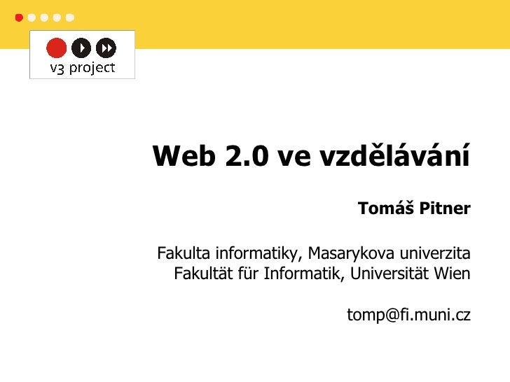 Web 2.0 ve vzdělávání Tomáš Pitner Fakulta informatiky,  Masaryk ova   u niver zita Fakultät für Informatik, Universität W...