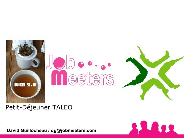 David Guillocheau / dg@jobmeeters.com Petit-Déjeuner TALEO