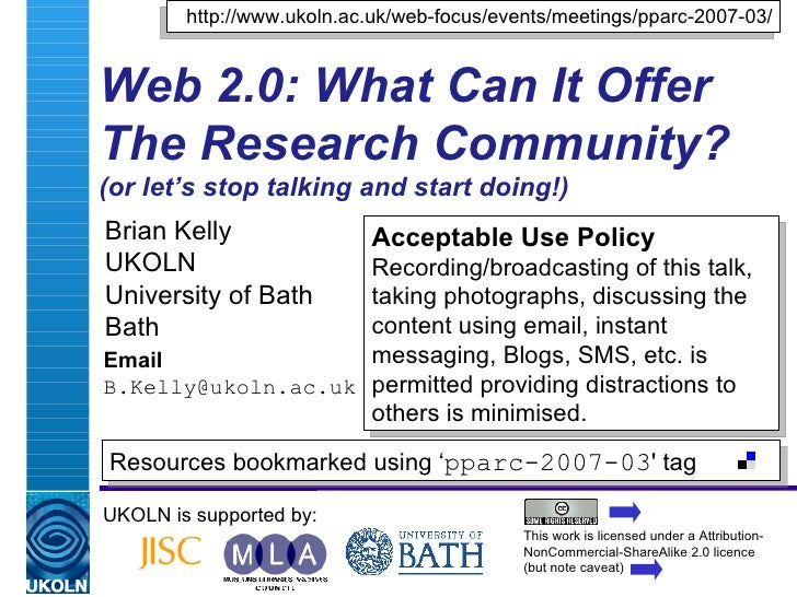 Web 2.0: What Can It Offer The Research Community? (or let's stop talking and start doing!) Brian Kelly UKOLN University o...