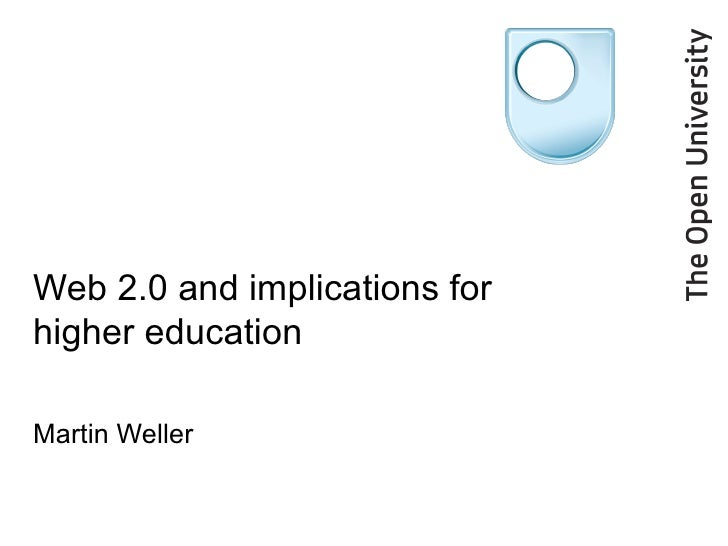 Web 2.0 and implications for higher education Martin Weller