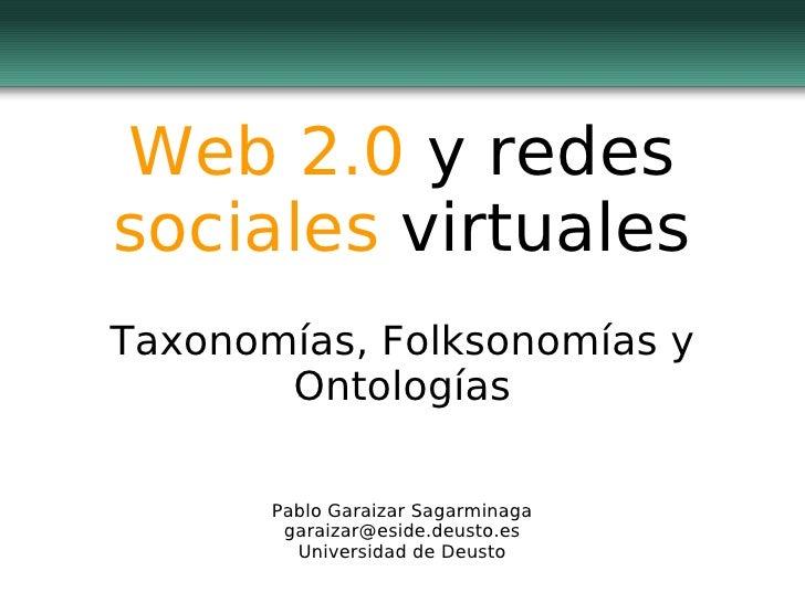Web 2.0 y redes sociales virtuales Taxonomías, Folksonomías y        Ontologías         Pablo Garaizar Sagarminaga        ...