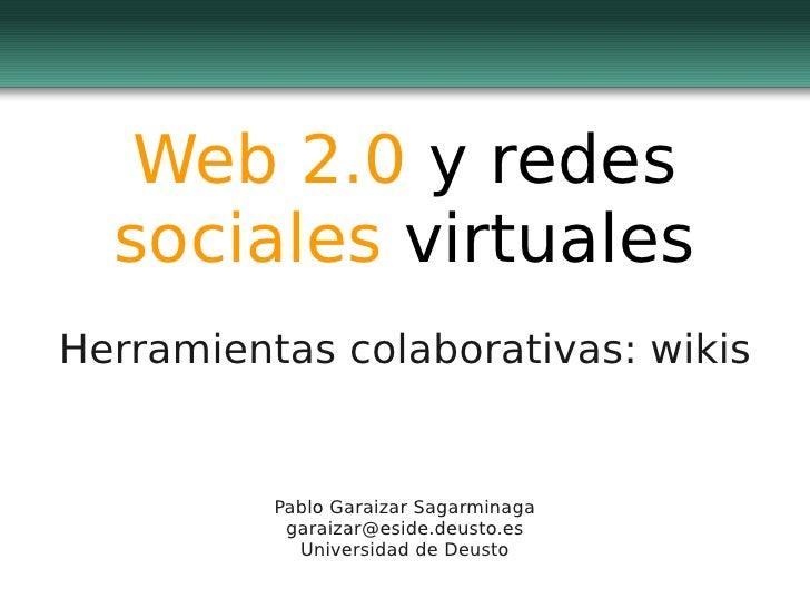 Web 2.0 y redes   sociales virtuales Herramientas colaborativas: wikis             Pablo Garaizar Sagarminaga            g...