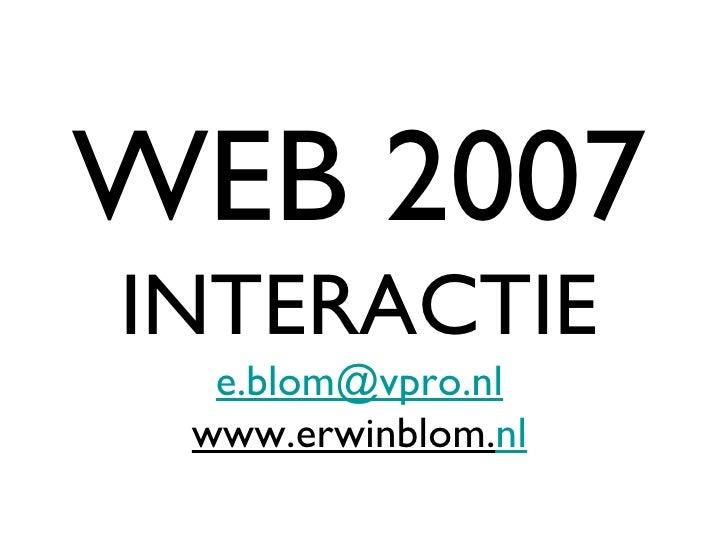 WEB 2007 INTERACTIE [email_address] www.erwinblom. nl