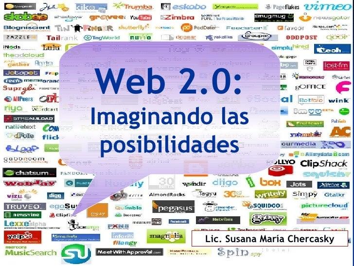 Web 2.0: Imaginando las posibilidades Lic. Susana María Chercasky