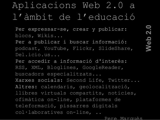 Web2.0 Per expressar-se, crear y publicar: blocs, Wikis... Per a publicar i buscar informació: podcast, YouTube, Flickr, S...