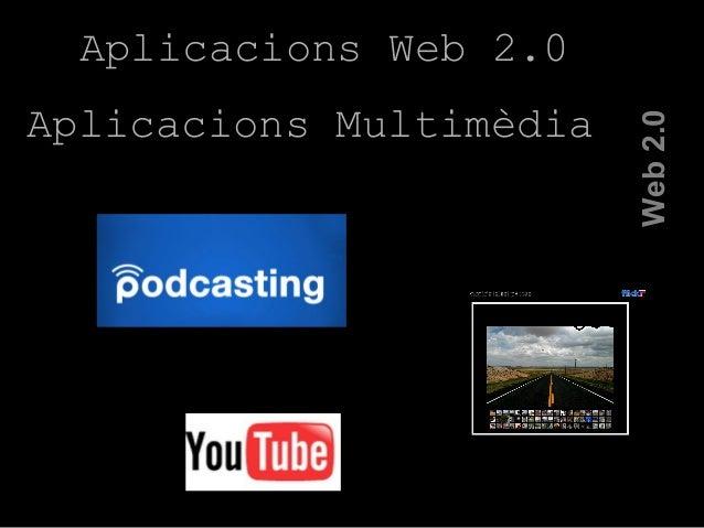 Aplicacions Web 2.0 Aplicacions Multimèdia Web2.0