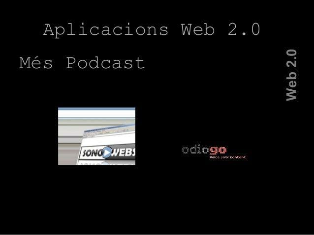 Web2.0 Aplicacions Web 2.0 Més Podcast