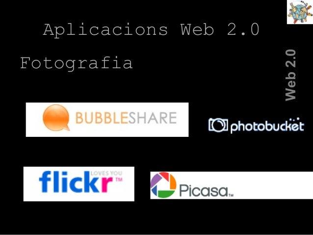 La Web 2.0 La Web 2.0 Web2.0 Aplicacions Web 2.0 Fotografia