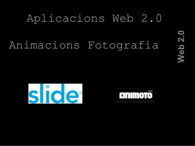 Web2.0 Aplicacions Web 2.0 Animacions Fotografia