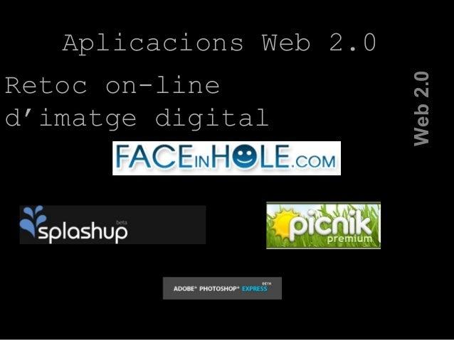 Web2.0 Aplicacions Web 2.0 Retoc on-line d'imatge digital