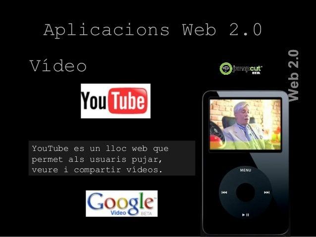 YouTube es un lloc web que permet als usuaris pujar, veure i compartir vídeos. Web2.0Web2.0 Aplicacions Web 2.0 Vídeo